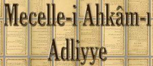 Mecelle-i Ahkâm Adliyye Ve Bazı Hükümleri